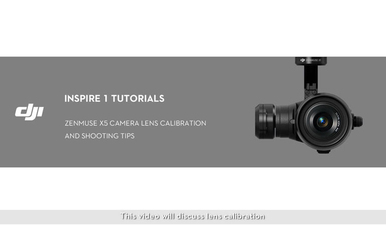 Inspire 1 Tutorials-Zenmuse X5 Lens Calibration and Shooting Tips