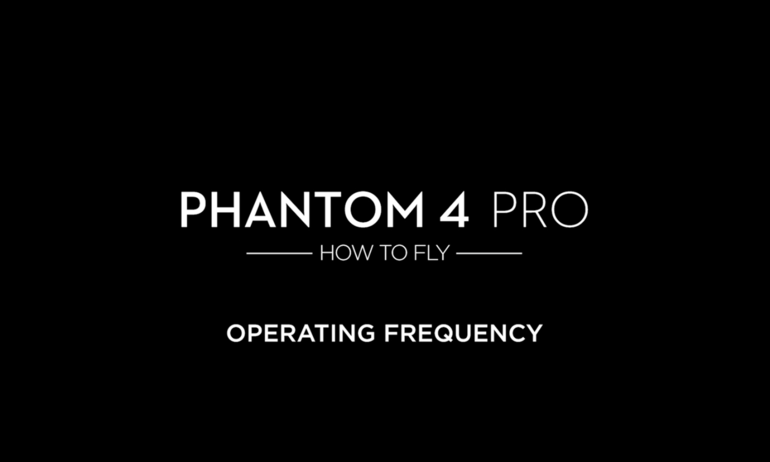 DJI – Phantom 4 Pro – How to Fly – Operating Frequency